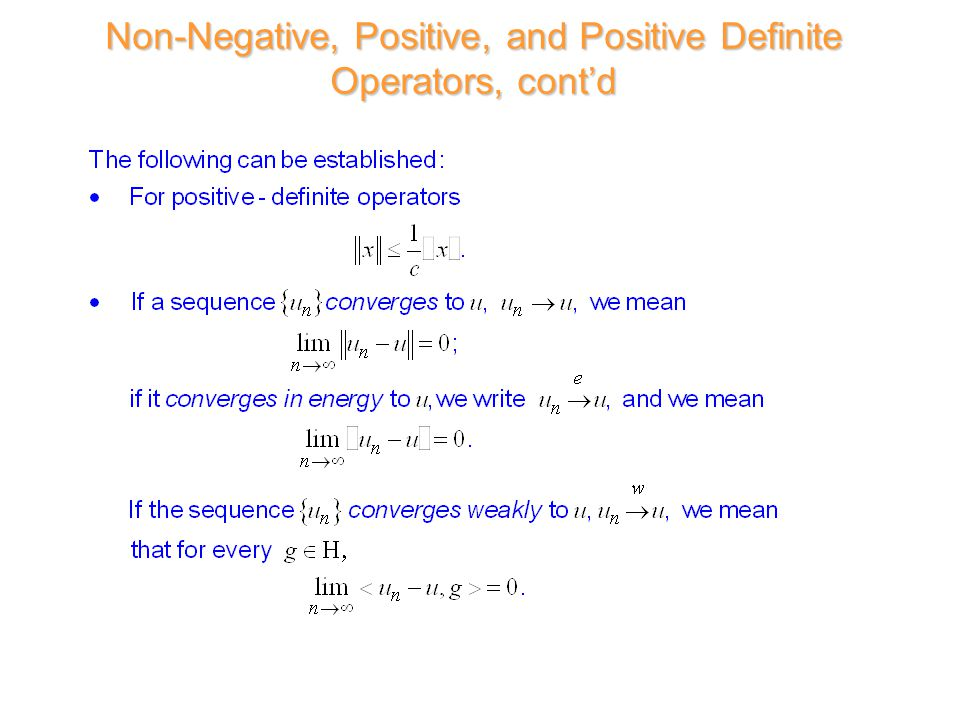 Non-Negative, Positive, and Positive Definite Operators, cont'd