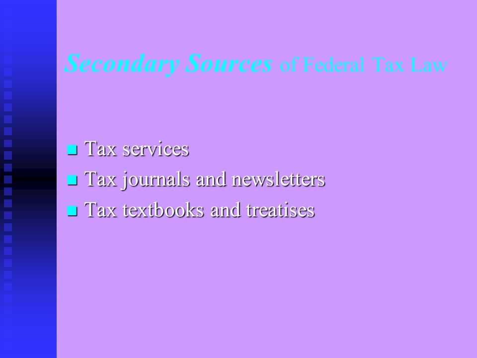Primary Sources of Federal Tax Law First: Statutory sources First: Statutory sources  The U.S.