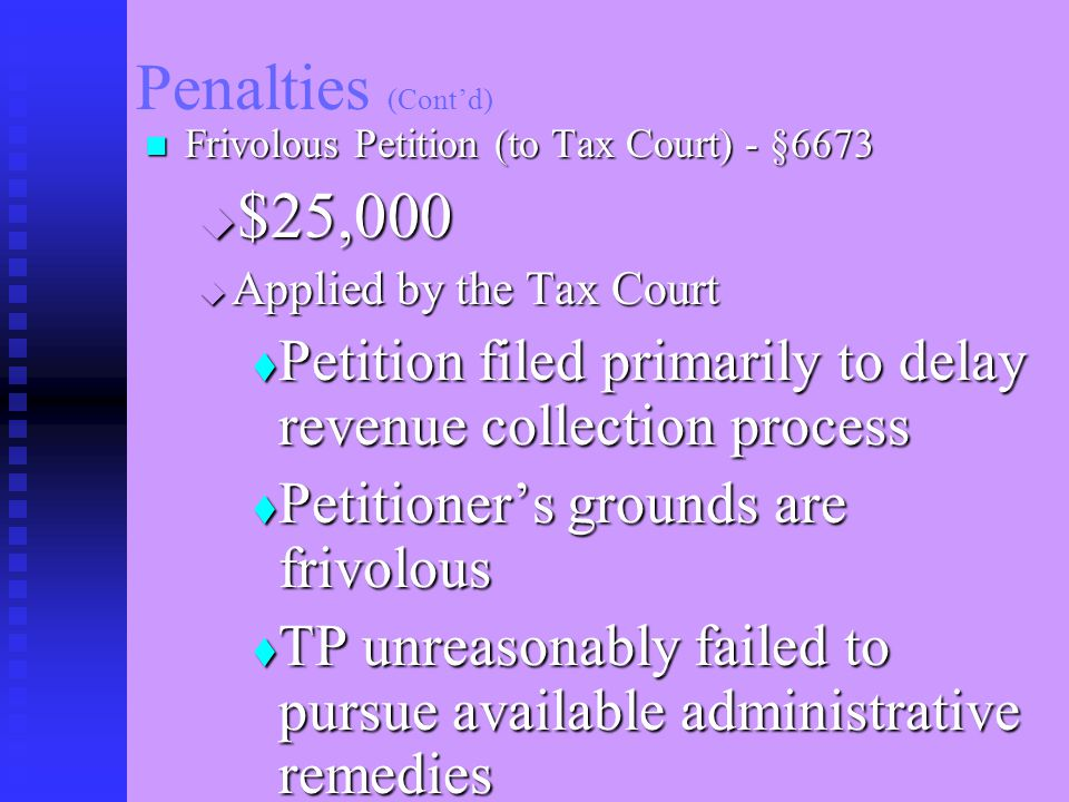 Penalties Frivolous return - §6702 - $500 (there is a proposal under current consideration to increase this to $5,000) AAAArgument that tax is Unconstitutional DDDDon't like how tax $$ are being spent DDDDon't believe in supporting military and violence