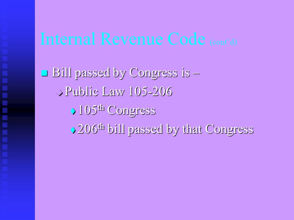 Internal Revenue Code (IRC) The Legislative Process 1. U.S. House of Representatives 1. House Ways and Means Committee 1. Full House 2. Unites States