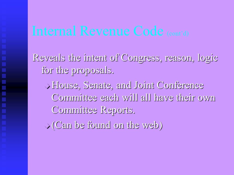 Internal Revenue Code (cont'd) Bill passed by Congress is – Bill passed by Congress is –  Public Law 105-206  105 th Congress  206 th bill passed by that Congress