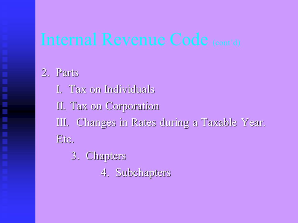 """Internal Revenue Code (cont'd) """"Title 26 of the United States Code"""" – the IRC 1. Subtitles A. Income Taxes B. Estate and Gift Taxes C. Employment Taxe"""