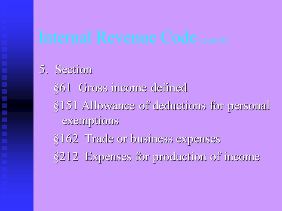 Internal Revenue Code (cont'd) 4. Subchapters A. Determination of Tax Liability B. Computation of Taxable Income F. Tax-Exempt Organizations K. Partne