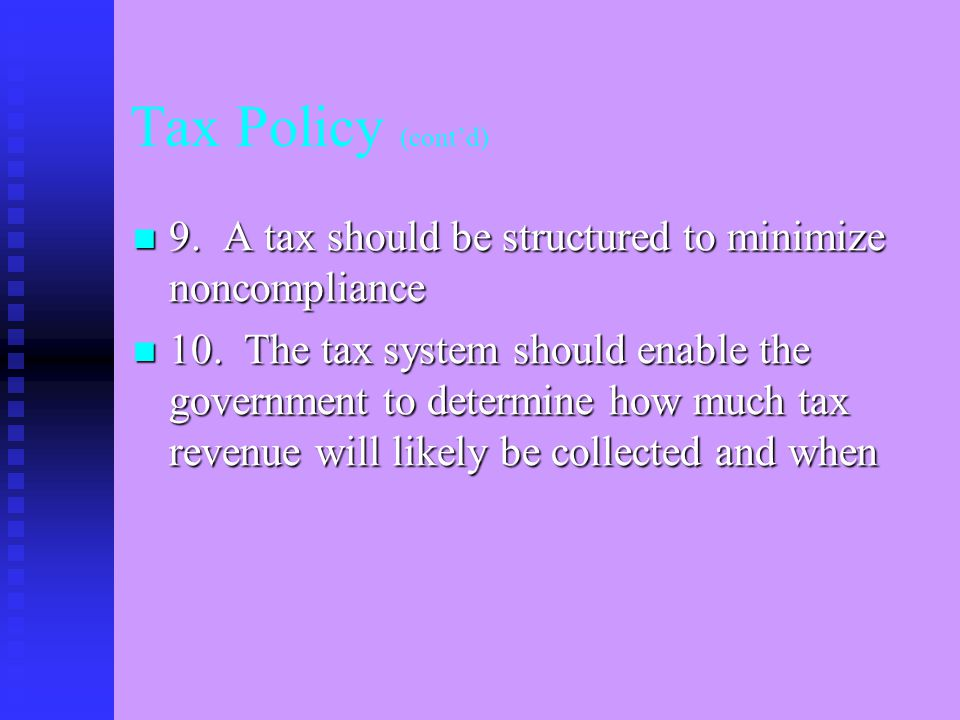 Tax Policy (cont'd) 7. The tax system should not impede of reduce the productive capacity of the economy 7. The tax system should not impede of reduce
