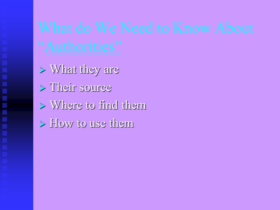 What do We Need to Know About Authorities  What they are  Their source  Where to find them  How to use them