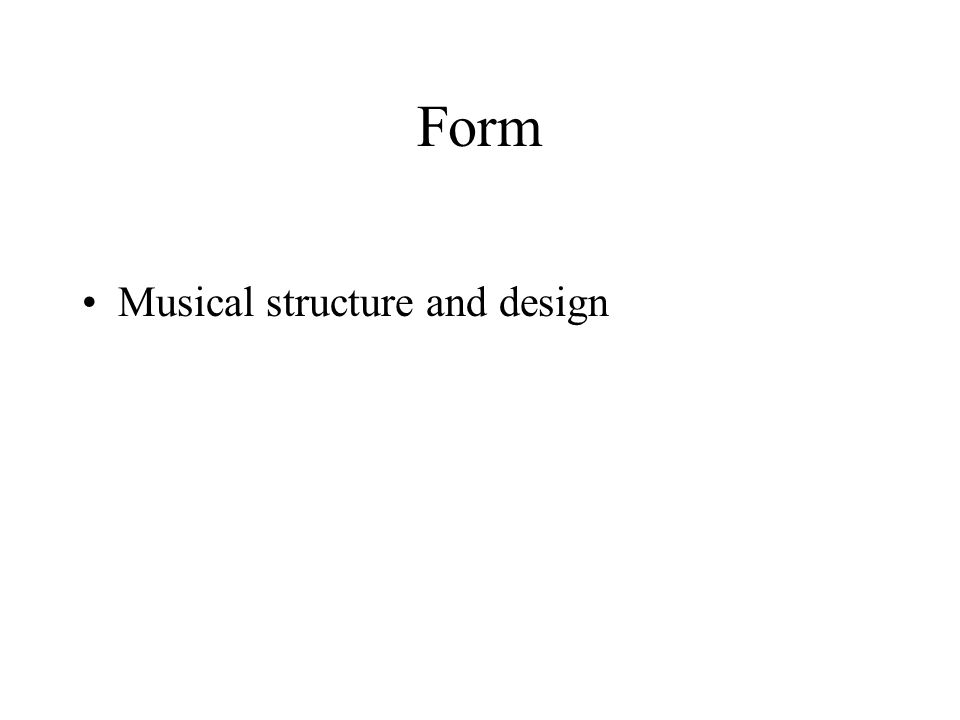 Form Musical structure and design