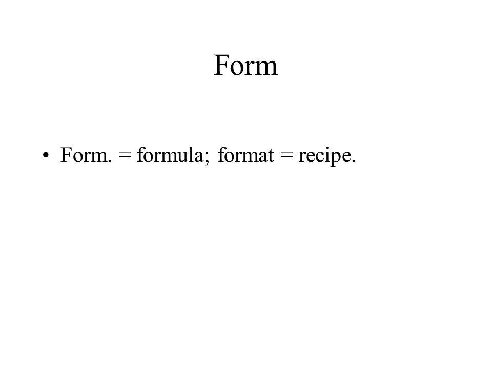 Form Form. = formula; format = recipe.