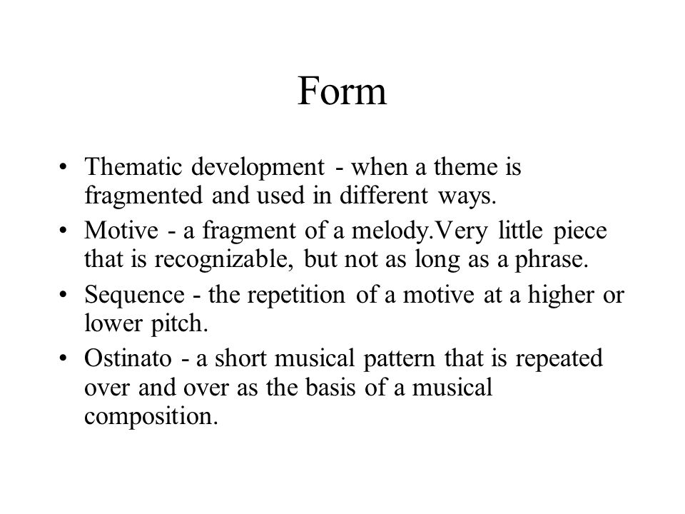 Form Thematic development - when a theme is fragmented and used in different ways.