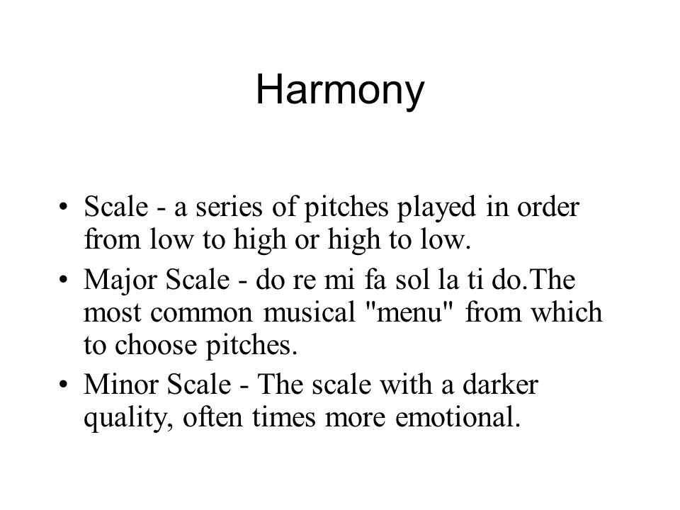 Harmony Scale - a series of pitches played in order from low to high or high to low.