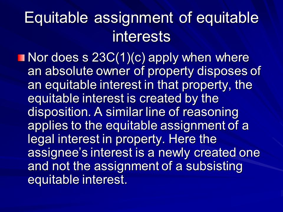 Equitable assignment of equitable interests Nor does s 23C(1)(c) apply when where an absolute owner of property disposes of an equitable interest in t