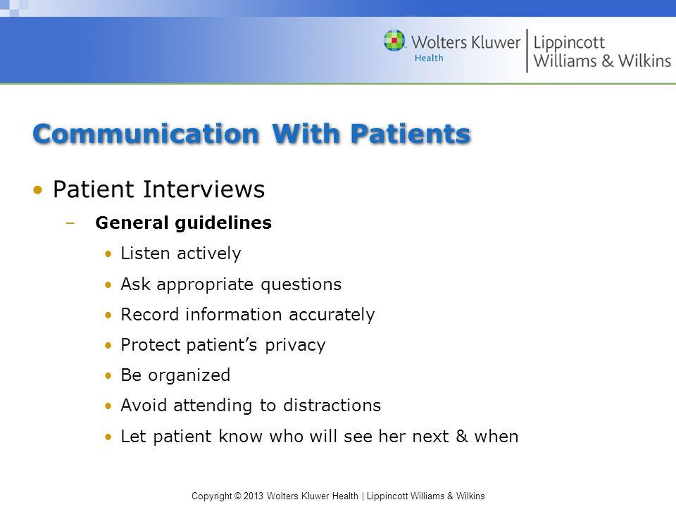 Copyright © 2013 Wolters Kluwer Health | Lippincott Williams & Wilkins Communication With Patients Patient Interviews –General guidelines Listen activ