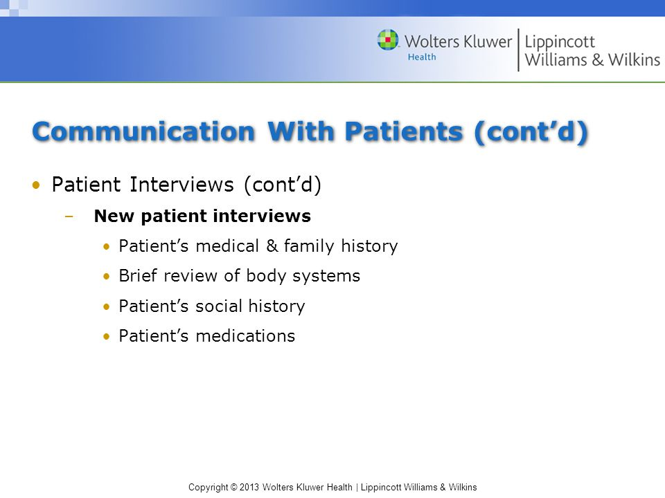 Copyright © 2013 Wolters Kluwer Health | Lippincott Williams & Wilkins Communication With Patients (cont'd) Patient Interviews (cont'd) –New patient i