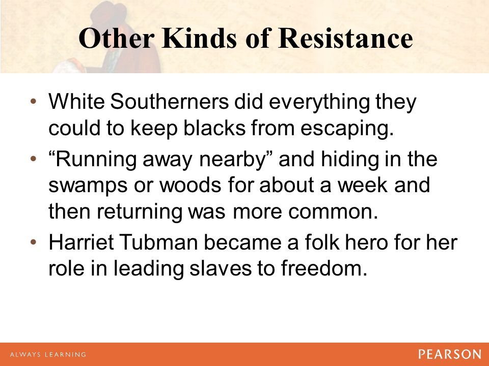 Other Kinds of Resistance White Southerners did everything they could to keep blacks from escaping.