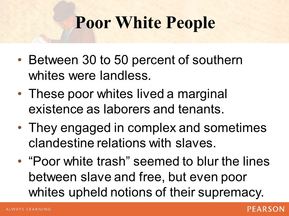 Poor White People Between 30 to 50 percent of southern whites were landless.