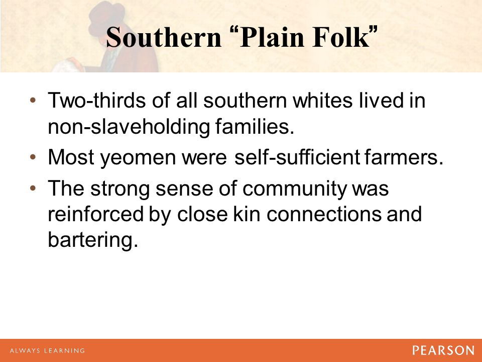 Southern Plain Folk Two-thirds of all southern whites lived in non-slaveholding families.