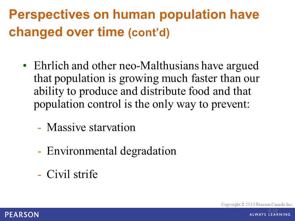 © 2010 Pearson Education Canada Copyright © 2013 Pearson Canada Inc. Perspectives on human population have changed over time (cont'd) Ehrlich and othe