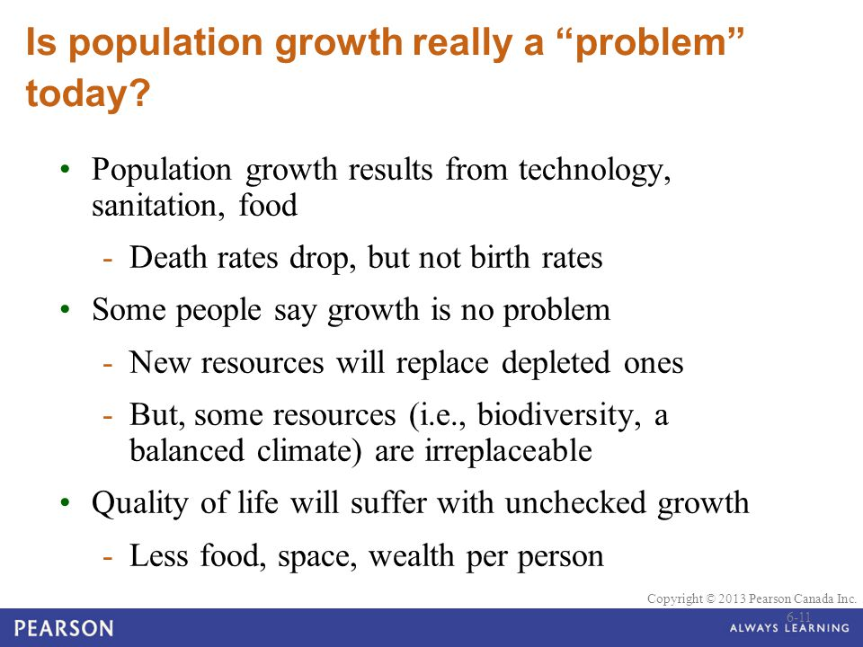 """© 2010 Pearson Education Canada Copyright © 2013 Pearson Canada Inc. Is population growth really a """"problem"""" today? Population growth results from tec"""
