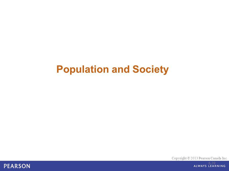© 2010 Pearson Education Canada Copyright © 2013 Pearson Canada Inc. Population and Society 6-39