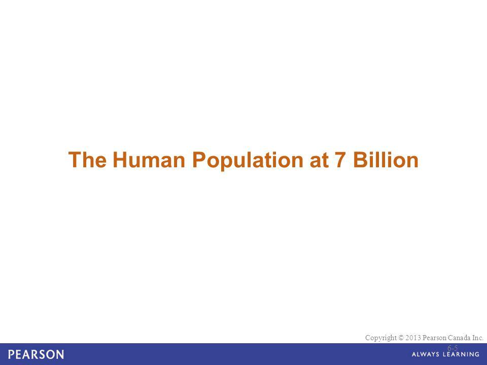 © 2010 Pearson Education Canada Copyright © 2013 Pearson Canada Inc. The Human Population at 7 Billion 6-5