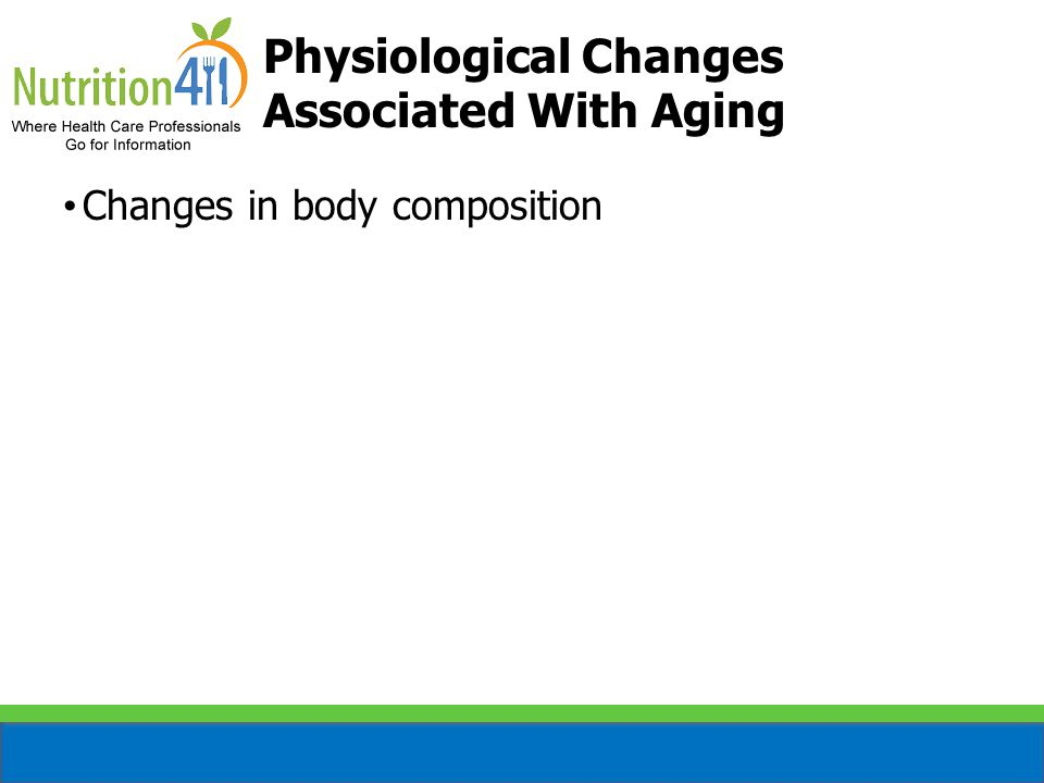 Changes in body composition Decline in immune system Physiological Changes Associated With Aging (cont'd)