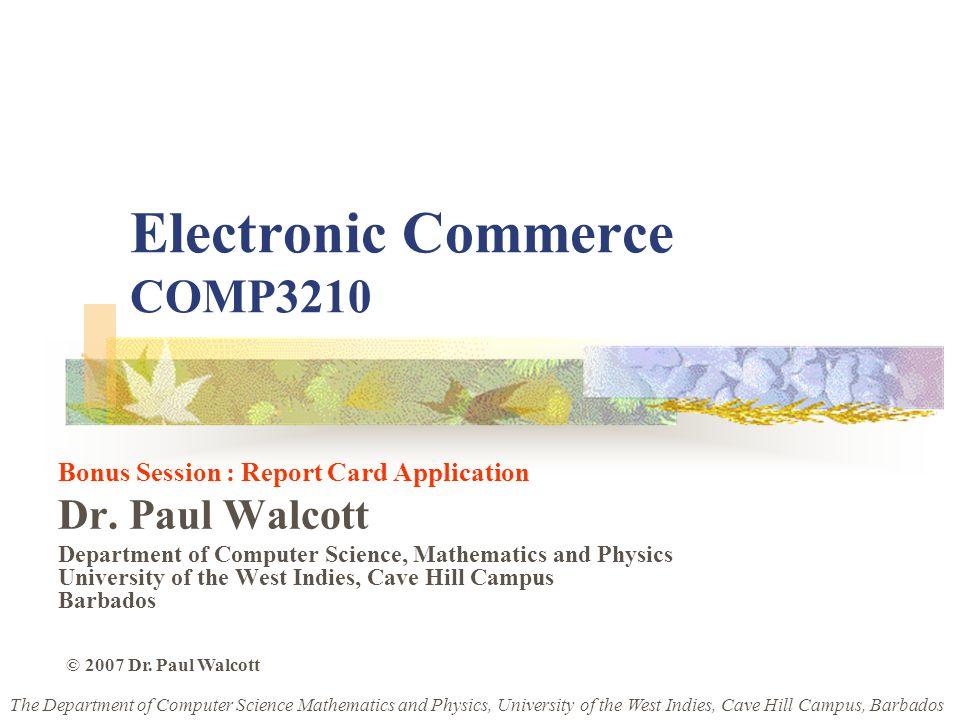Electronic Commerce COMP3210 Bonus Session : Report Card Application Dr.