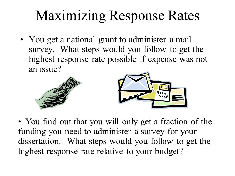 Maximizing Response Rates You get a national grant to administer a mail survey.