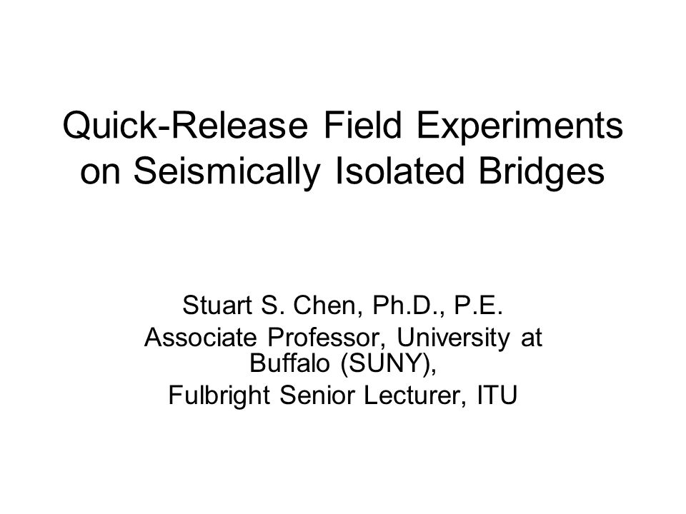 Quick-Release Field Experiments on Seismically Isolated Bridges Stuart S.