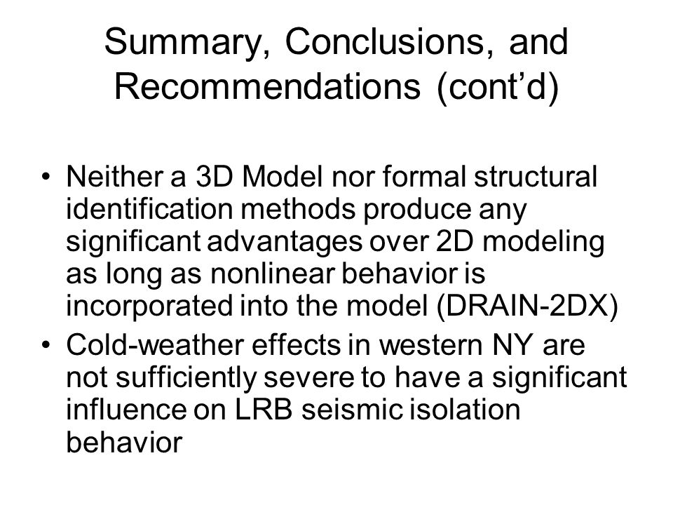 Summary, Conclusions, and Recommendations (cont'd) Neither a 3D Model nor formal structural identification methods produce any significant advantages