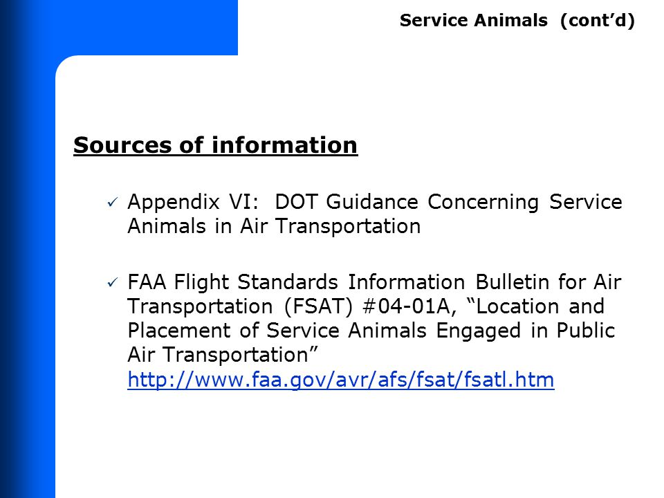 Sources of information Appendix VI: DOT Guidance Concerning Service Animals in Air Transportation FAA Flight Standards Information Bulletin for Air Tr