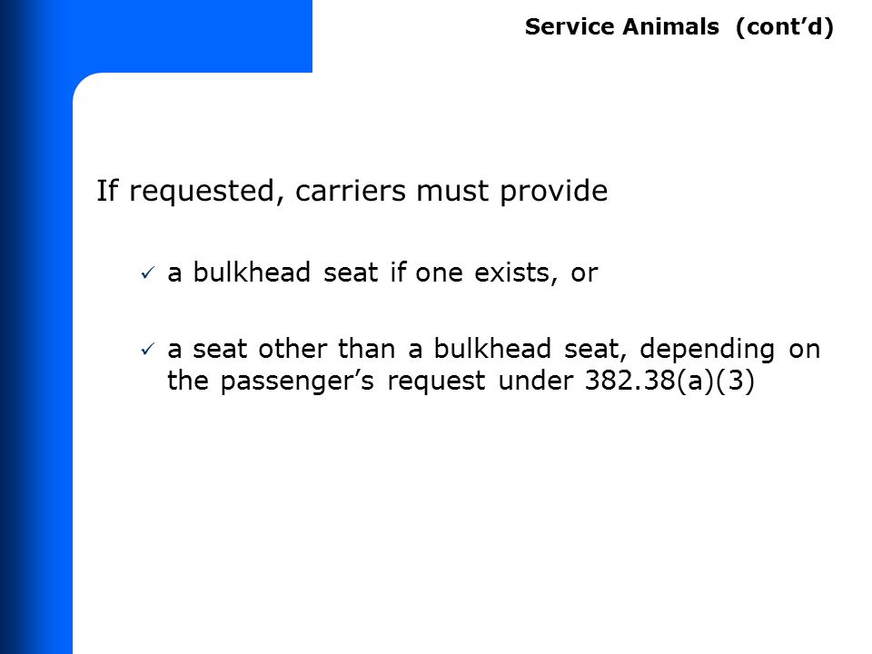If requested, carriers must provide a bulkhead seat if one exists, or a seat other than a bulkhead seat, depending on the passenger's request under 38