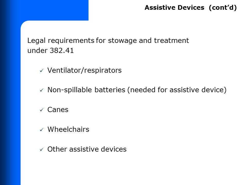 Legal requirements for stowage and treatment under 382.41 Ventilator/respirators Non-spillable batteries (needed for assistive device) Canes Wheelchai