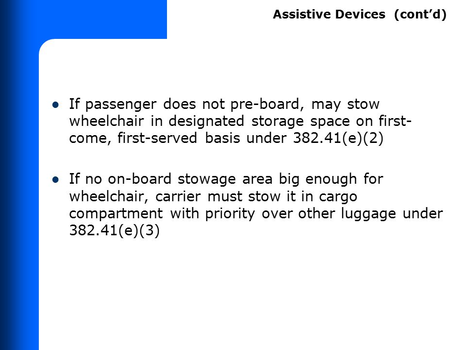 If passenger does not pre-board, may stow wheelchair in designated storage space on first- come, first-served basis under 382.41(e)(2) If no on-board
