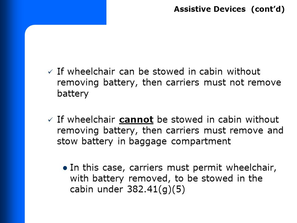 If wheelchair can be stowed in cabin without removing battery, then carriers must not remove battery If wheelchair cannot be stowed in cabin without r
