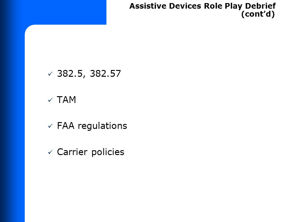 382.5, 382.57 TAM FAA regulations Carrier policies Assistive Devices Role Play Debrief (cont'd)