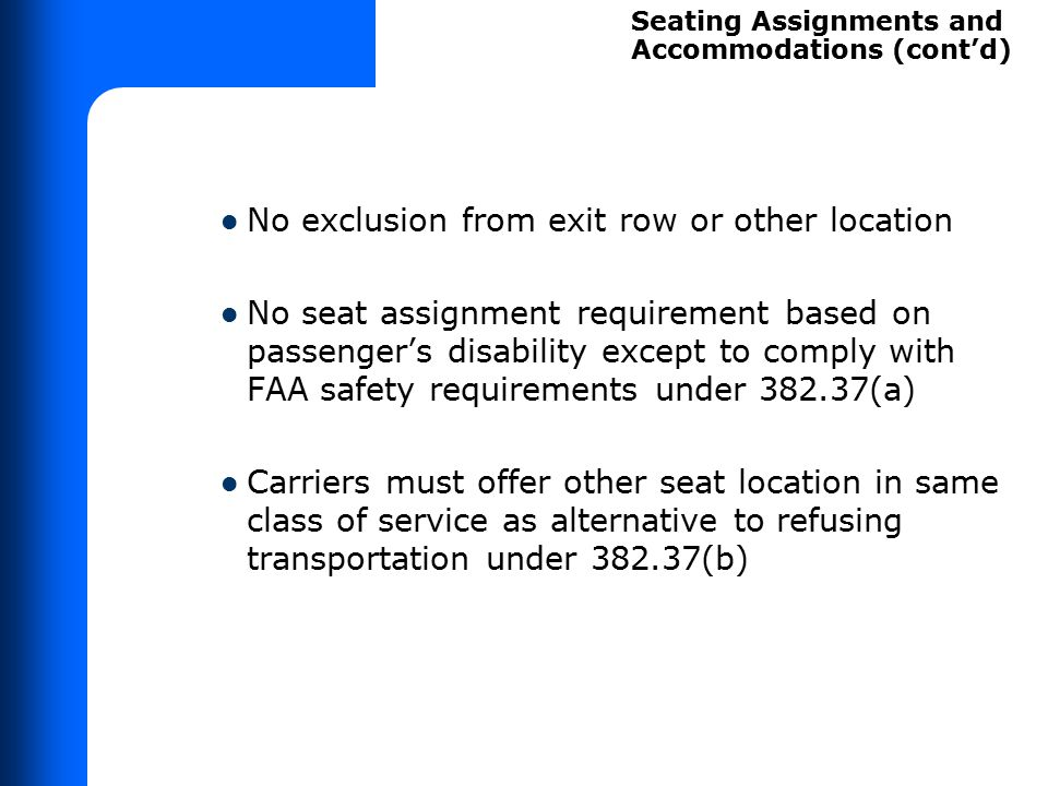 No exclusion from exit row or other location No seat assignment requirement based on passenger's disability except to comply with FAA safety requireme