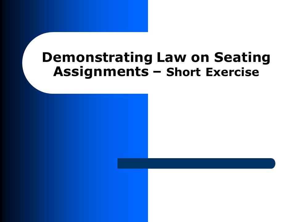 Demonstrating Law on Seating Assignments – Short Exercise