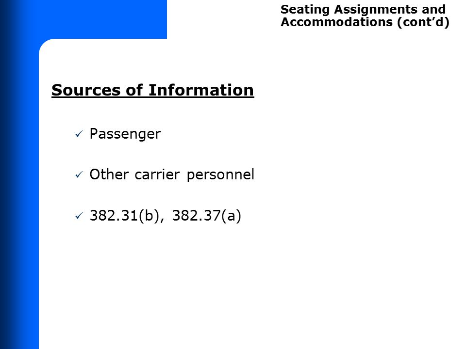 Sources of Information Passenger Other carrier personnel 382.31(b), 382.37(a) Seating Assignments and Accommodations (cont'd)