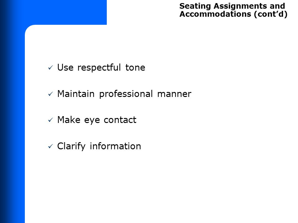 Use respectful tone Maintain professional manner Make eye contact Clarify information Seating Assignments and Accommodations (cont'd)