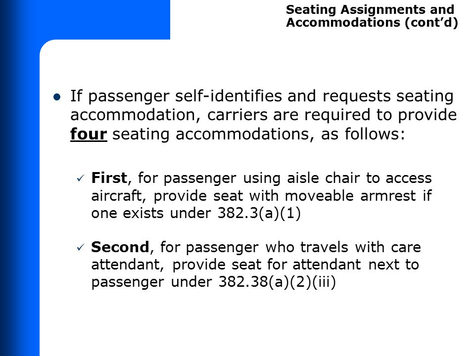 If passenger self-identifies and requests seating accommodation, carriers are required to provide four seating accommodations, as follows: First, for