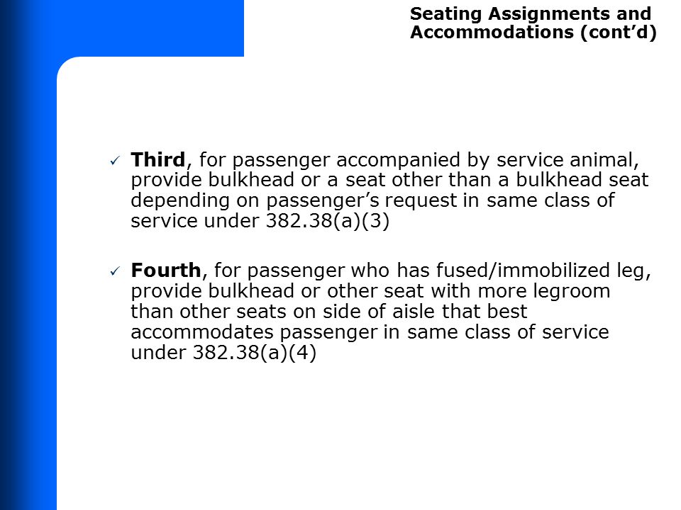 Third, for passenger accompanied by service animal, provide bulkhead or a seat other than a bulkhead seat depending on passenger's request in same cla