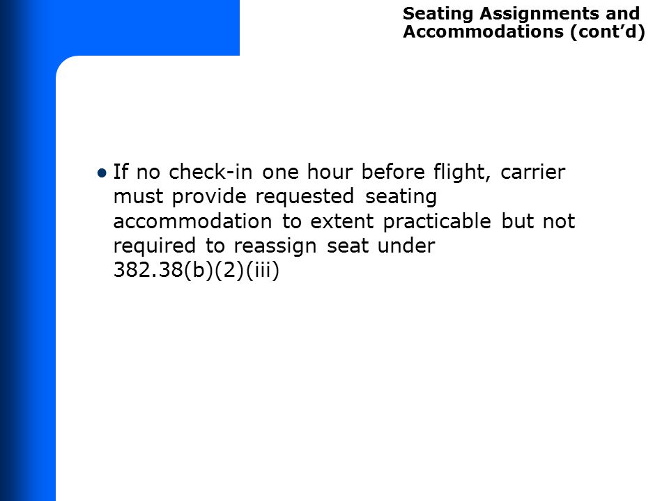 If no check-in one hour before flight, carrier must provide requested seating accommodation to extent practicable but not required to reassign seat un