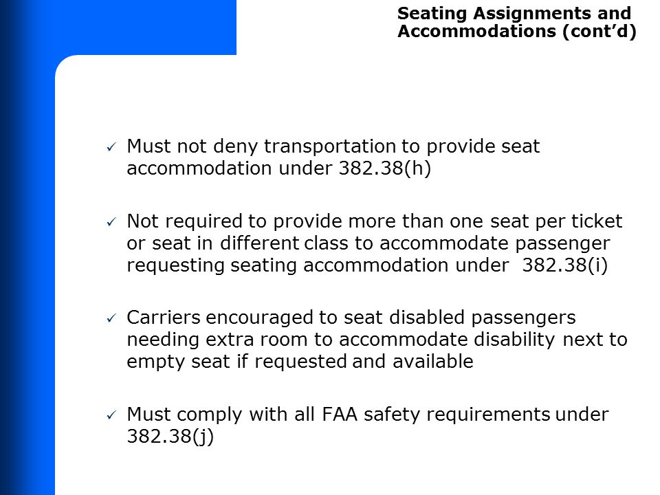 Must not deny transportation to provide seat accommodation under 382.38(h) Not required to provide more than one seat per ticket or seat in different