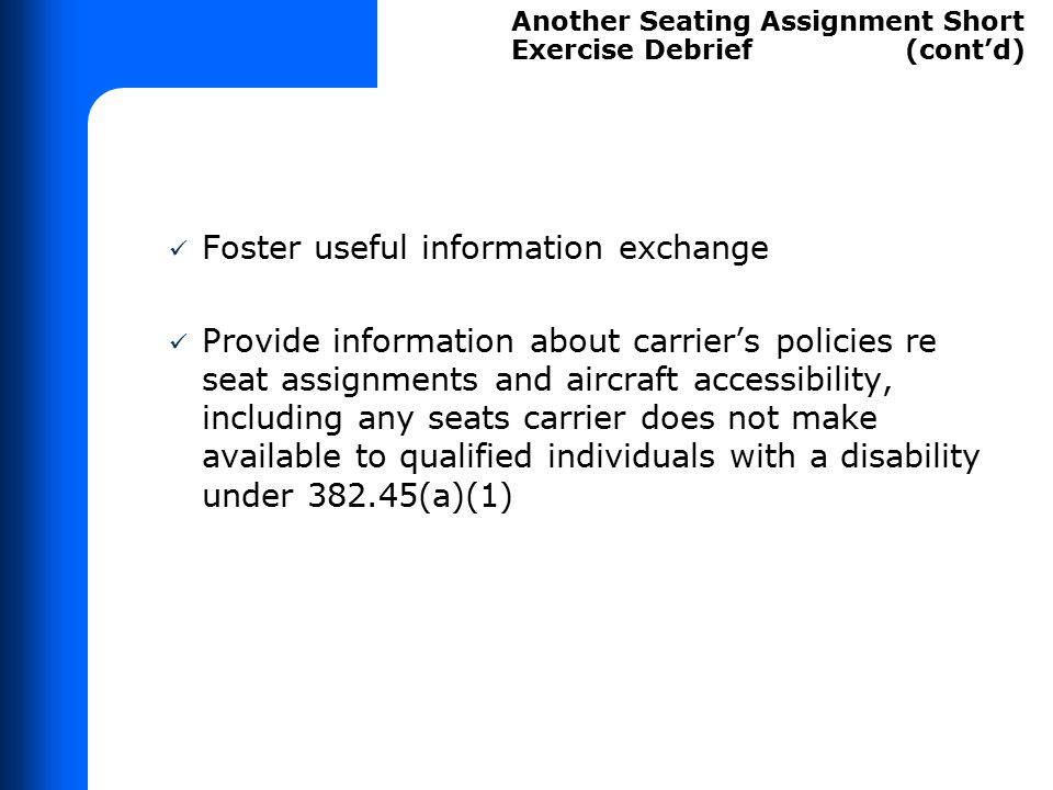 Foster useful information exchange Provide information about carrier's policies re seat assignments and aircraft accessibility, including any seats ca