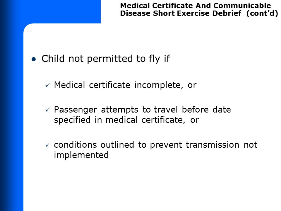 Child not permitted to fly if Medical certificate incomplete, or Passenger attempts to travel before date specified in medical certificate, or conditi