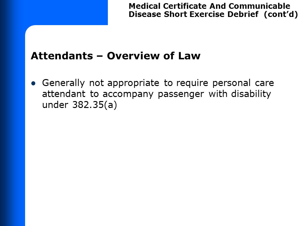 Attendants – Overview of Law Generally not appropriate to require personal care attendant to accompany passenger with disability under 382.35(a) Medic