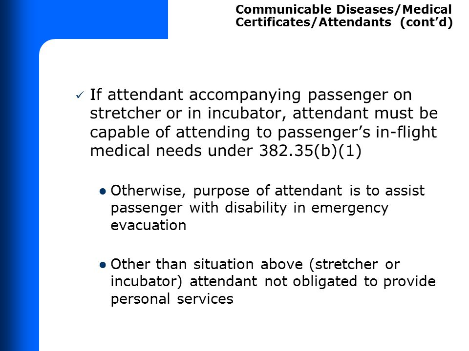 If attendant accompanying passenger on stretcher or in incubator, attendant must be capable of attending to passenger's in-flight medical needs under
