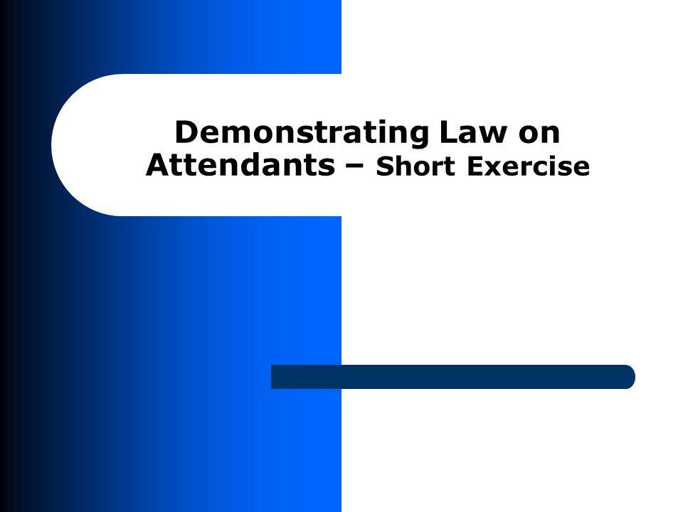 Demonstrating Law on Attendants – Short Exercise