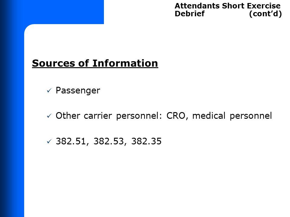 Sources of Information Passenger Other carrier personnel: CRO, medical personnel 382.51, 382.53, 382.35 Attendants Short Exercise Debrief (cont'd)