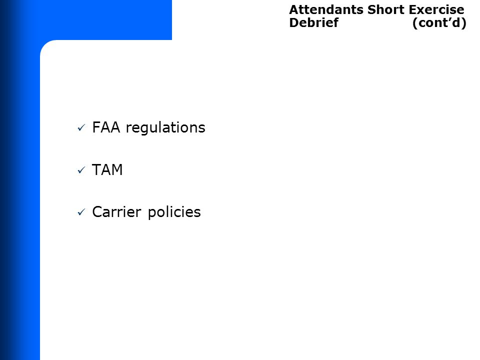 FAA regulations TAM Carrier policies Attendants Short Exercise Debrief (cont'd)