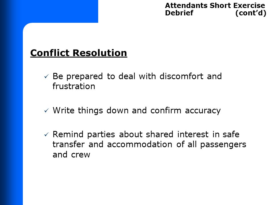 Conflict Resolution Be prepared to deal with discomfort and frustration Write things down and confirm accuracy Remind parties about shared interest in